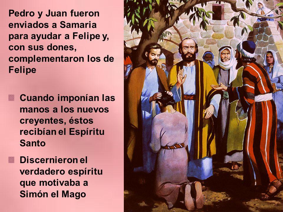 Pedro y Juan fueron enviados a Samaria para ayudar a Felipe y, con sus dones, complementaron los de Felipe Cuando imponían las manos a los nuevos crey