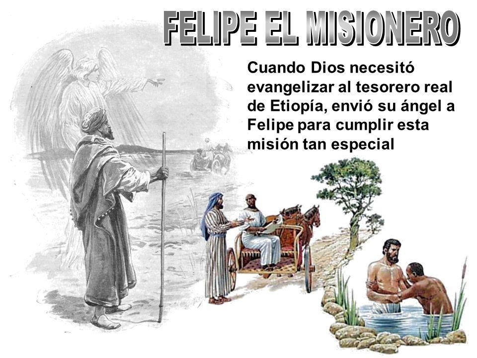 Cuando Dios necesitó evangelizar al tesorero real de Etiopía, envió su ángel a Felipe para cumplir esta misión tan especial