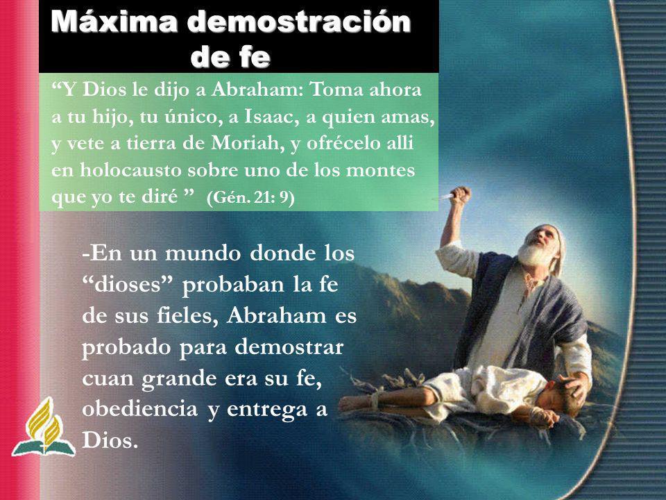 -En un mundo donde los dioses probaban la fe de sus fieles, Abraham es probado para demostrar cuan grande era su fe, obediencia y entrega a Dios. Y Di