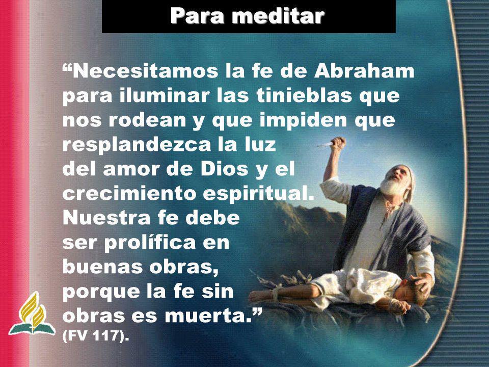 Necesitamos la fe de Abraham para iluminar las tinieblas que nos rodean y que impiden que resplandezca la luz del amor de Dios y el crecimiento espiri