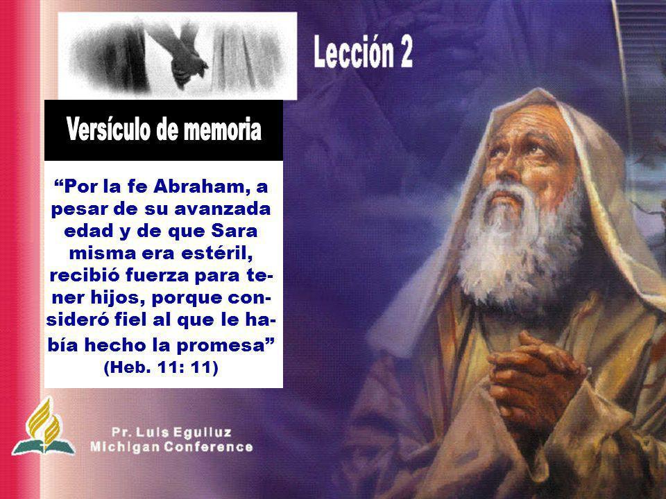 Por la fe Abraham, a pesar de su avanzada edad y de que Sara misma era estéril, recibió fuerza para te- ner hijos, porque con- sideró fiel al que le h