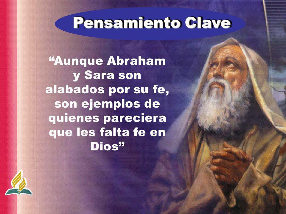 Aunque Abraham y Sara son alabados por su fe, son ejemplos de quienes pareciera que les falta fe en Dios Pensamiento Clave Pensamiento Clave