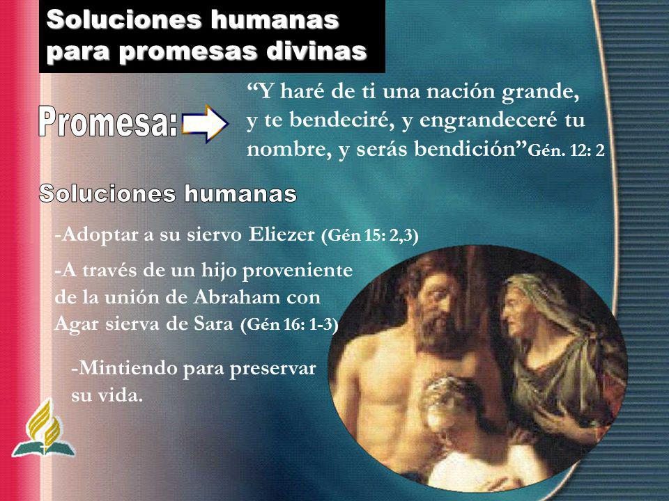 Soluciones humanas para promesas divinas Y haré de ti una nación grande, y te bendeciré, y engrandeceré tu nombre, y serás bendición Gén. 12: 2 -Adopt