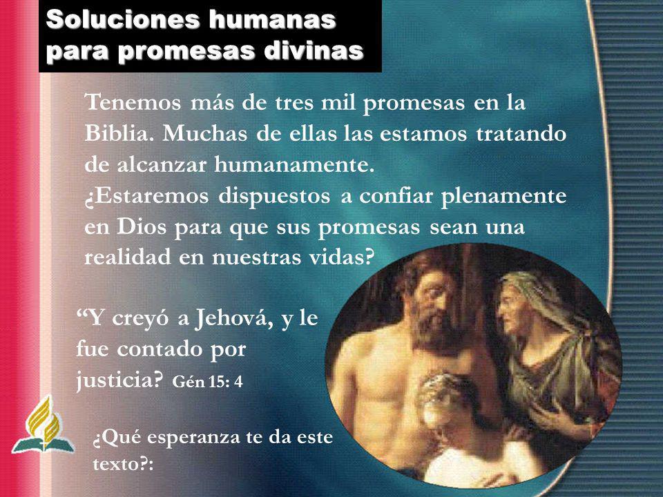 Soluciones humanas para promesas divinas Tenemos más de tres mil promesas en la Biblia. Muchas de ellas las estamos tratando de alcanzar humanamente.