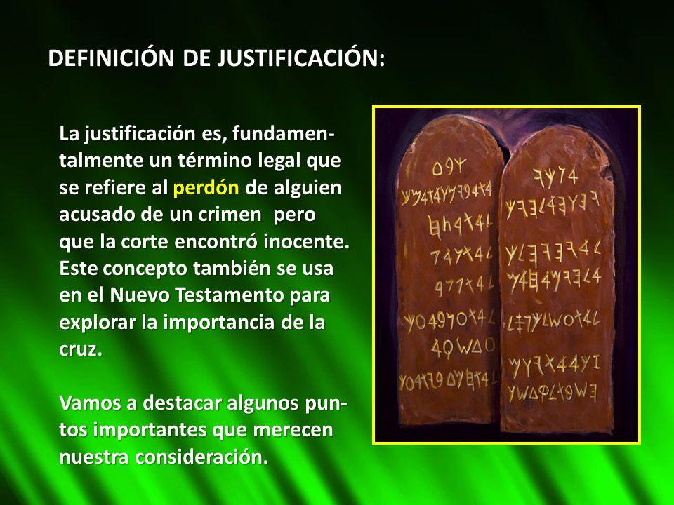 DEFINICIÓN DE JUSTIFICACIÓN: La justificación es, fundamen- talmente un término legal que se refiere al perdón de alguien acusado de un crimen pero qu