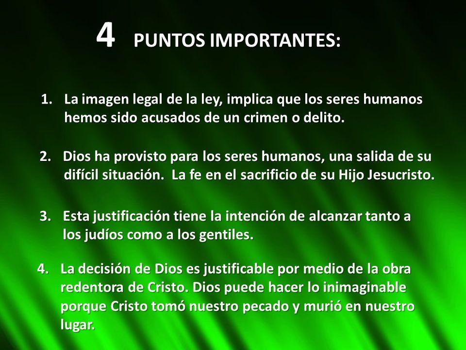4 PUNTOS IMPORTANTES: 1.La imagen legal de la ley, implica que los seres humanos hemos sido acusados de un crimen o delito. 2.Dios ha provisto para lo