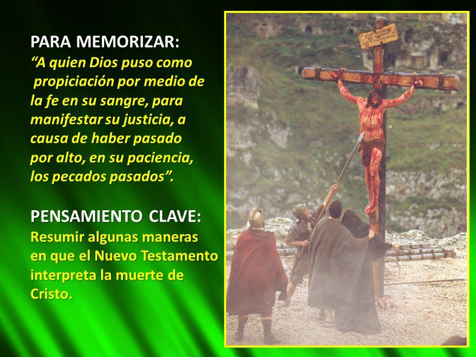PARA MEMORIZAR: A quien Dios puso como propiciación por medio de propiciación por medio de la fe en su sangre, para manifestar su justicia, a causa de
