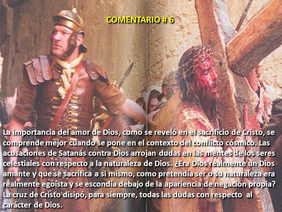 La importancia del amor de Dios, como se reveló en el sacrificio de Cristo, se comprende mejor cuando se pone en el contexto del conflicto cósmico. La