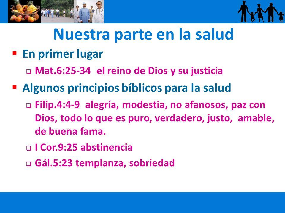 Nuestra parte en la salud En primer lugar Mat.6:25-34 el reino de Dios y su justicia Algunos principios bíblicos para la salud Filip.4:4-9 alegría, mo