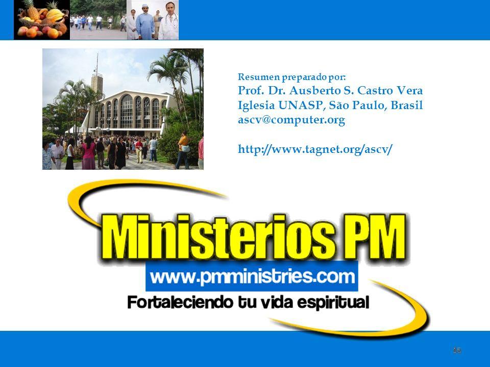 15 Resumen preparado por: Prof. Dr. Ausberto S. Castro Vera Iglesia UNASP, São Paulo, Brasil ascv@computer.org http://www.tagnet.org/ascv/