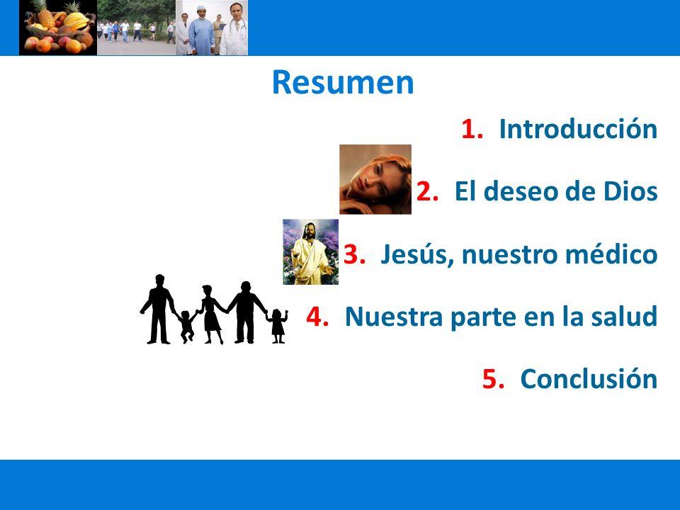 Resumen 1.Introducción 2.El deseo de Dios 3.Jesús, nuestro médico 4.Nuestra parte en la salud 5.Conclusión