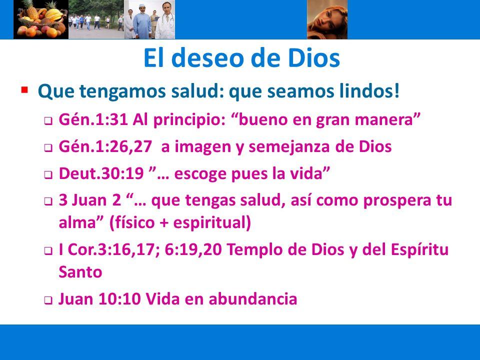 El deseo de Dios Que tengamos salud: que seamos lindos! Gén.1:31 Al principio: bueno en gran manera Gén.1:26,27 a imagen y semejanza de Dios Deut.30:1