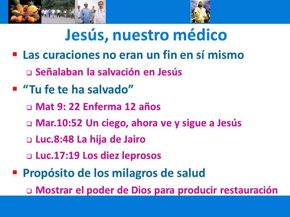 Jesús, nuestro médico Las curaciones no eran un fin en sí mismo Señalaban la salvación en Jesús Tu fe te ha salvado Mat 9: 22 Enferma 12 años Mar.10:5