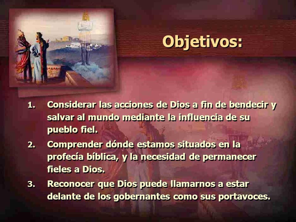 Objetivos: 1. Considerar las acciones de Dios a fin de bendecir y salvar al mundo mediante la influencia de su pueblo fiel. 2. Comprender dónde estamo