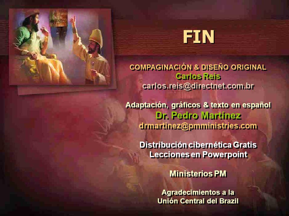 FIN COMPAGINACIÓN & DISEÑO ORIGINAL Carlos Reis carlos.reis@directnet.com.br Adaptación, gráficos & texto en español Dr. Pedro Martínez drmartinez@pmm