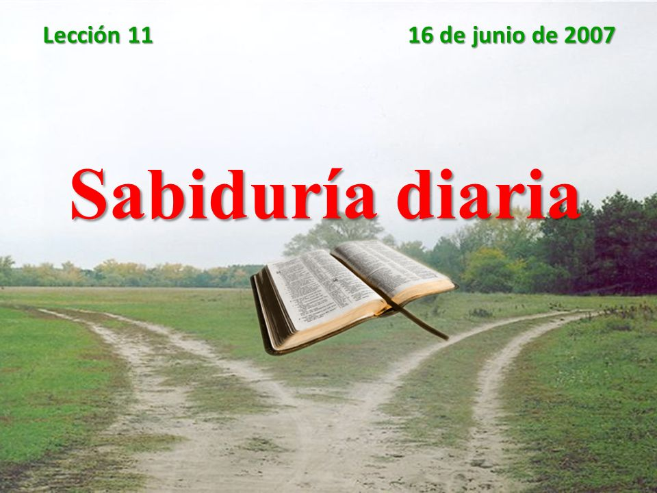 Sabiduría diaria Lección 11 16 de junio de 2007