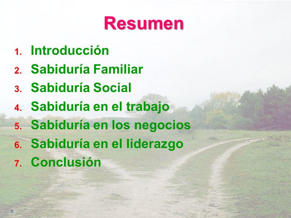 Resumen 1. Introducción 2. Sabiduría Familiar 3. Sabiduría Social 4. Sabiduría en el trabajo 5. Sabiduría en los negocios 6. Sabiduría en el liderazgo