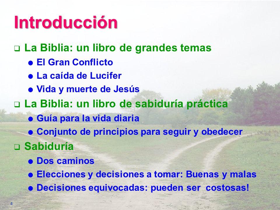 Introducción La Biblia: un libro de grandes temas El Gran Conflicto La caída de Lucifer Vida y muerte de Jesús La Biblia: un libro de sabiduría prácti