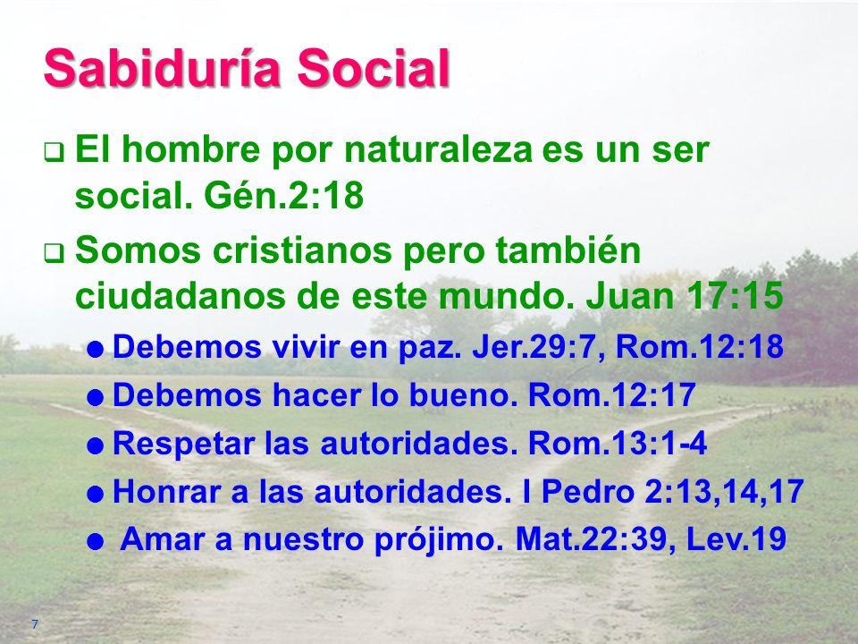 Sabiduría Social El hombre por naturaleza es un ser social. Gén.2:18 Somos cristianos pero también ciudadanos de este mundo. Juan 17:15 Debemos vivir
