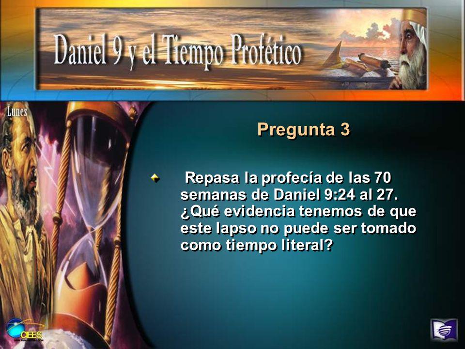 Repasa la profecía de las 70 semanas de Daniel 9:24 al 27. ¿Qué evidencia tenemos de que este lapso no puede ser tomado como tiempo literal? Pregunta