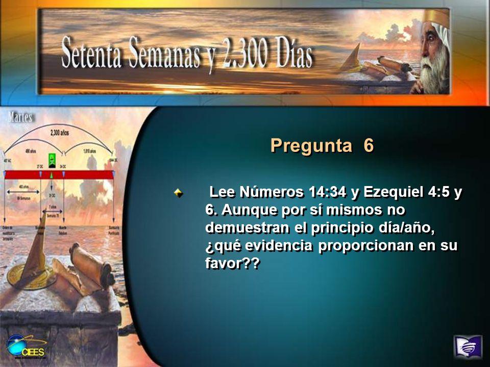 Pregunta 6 Lee Números 14:34 y Ezequiel 4:5 y 6. Aunque por sí mismos no demuestran el principio día/año, ¿qué evidencia proporcionan en su favor??
