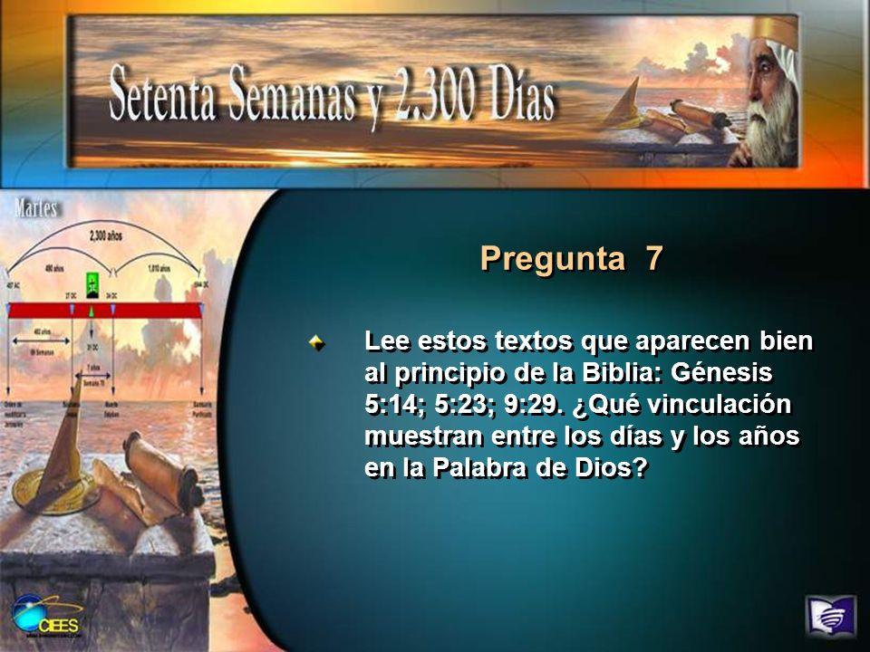 Pregunta 7 Lee estos textos que aparecen bien al principio de la Biblia: Génesis 5:14; 5:23; 9:29. ¿Qué vinculación muestran entre los días y los años