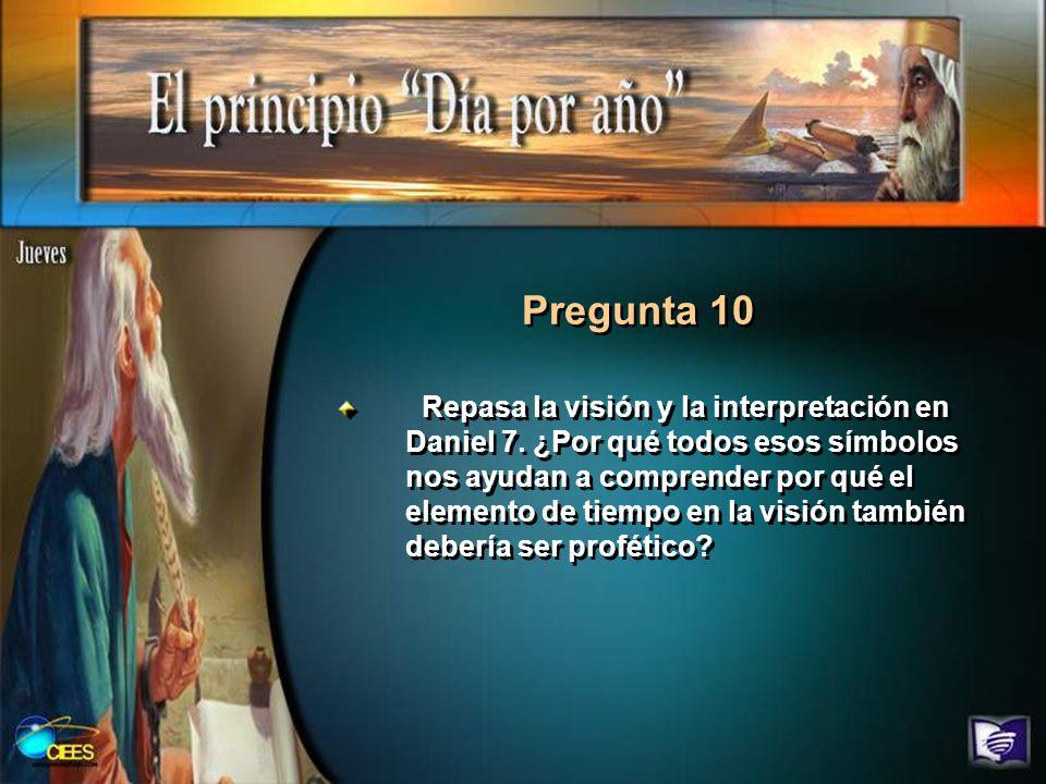 Pregunta 10 Repasa la visión y la interpretación en Daniel 7. ¿Por qué todos esos símbolos nos ayudan a comprender por qué el elemento de tiempo en la