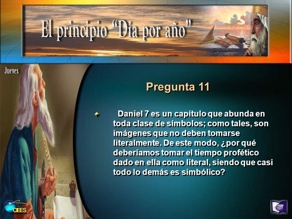 Pregunta 11 Daniel 7 es un capítulo que abunda en toda clase de símbolos; como tales, son imágenes que no deben tomarse literalmente. De este modo, ¿p