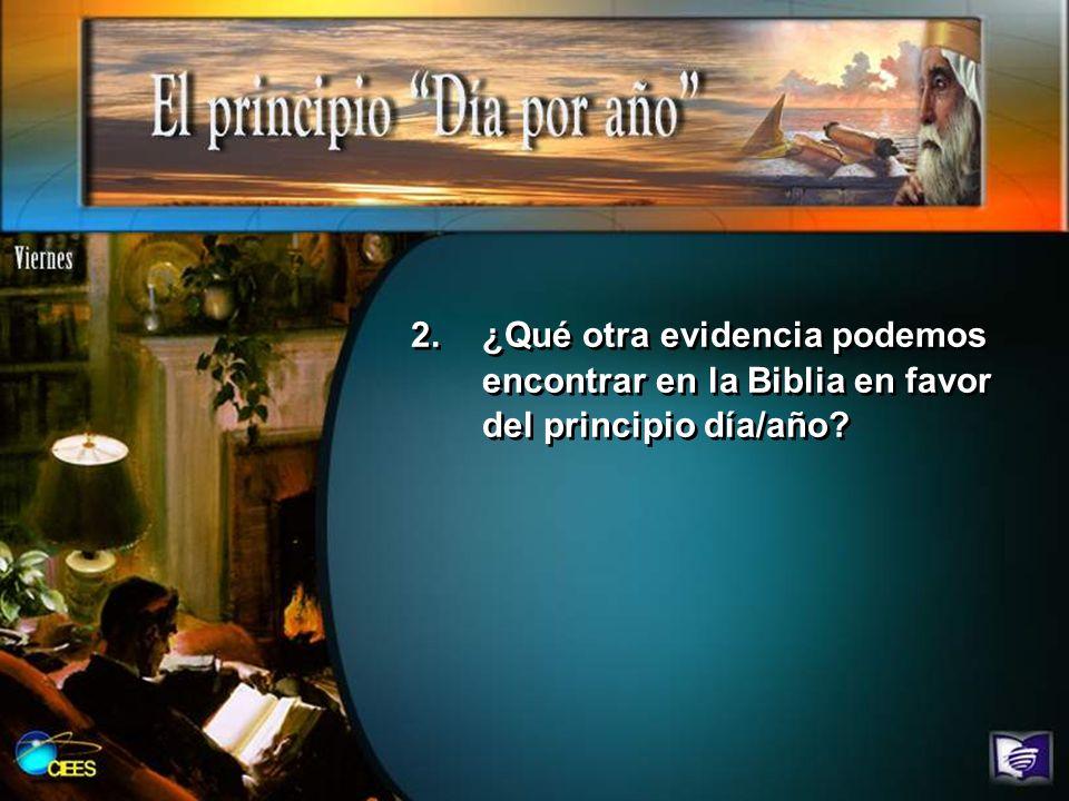 2.¿Qué otra evidencia podemos encontrar en la Biblia en favor del principio día/año?