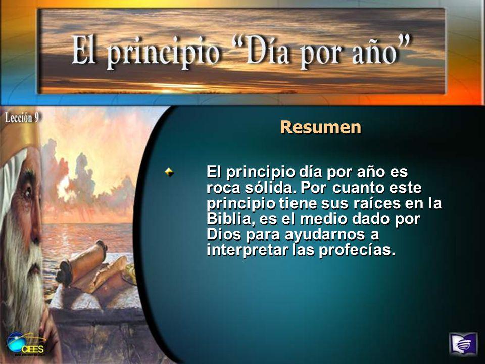 Resumen El principio día por año es roca sólida. Por cuanto este principio tiene sus raíces en la Biblia, es el medio dado por Dios para ayudarnos a i