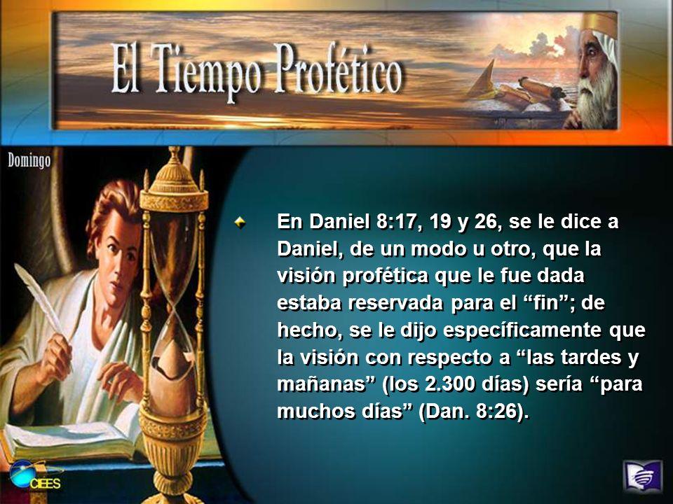 En Daniel 8:17, 19 y 26, se le dice a Daniel, de un modo u otro, que la visión profética que le fue dada estaba reservada para el fin; de hecho, se le