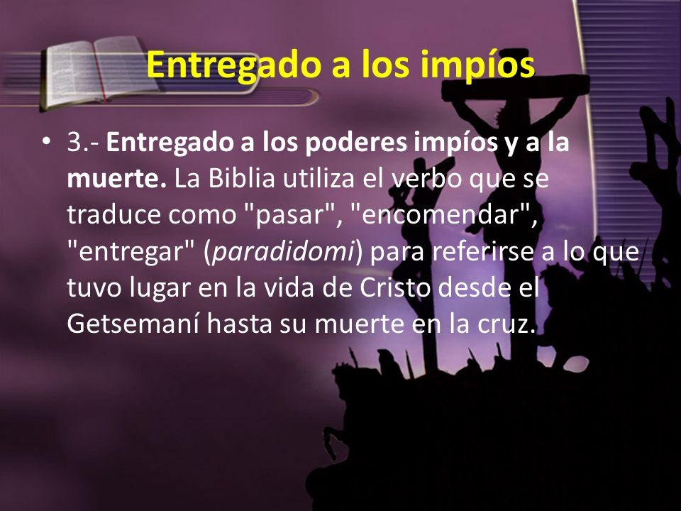 Entregado a los impíos 3.- Entregado a los poderes impíos y a la muerte. La Biblia utiliza el verbo que se traduce como