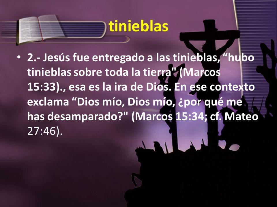 tinieblas 2.- Jesús fue entregado a las tinieblas, hubo tinieblas sobre toda la tierra