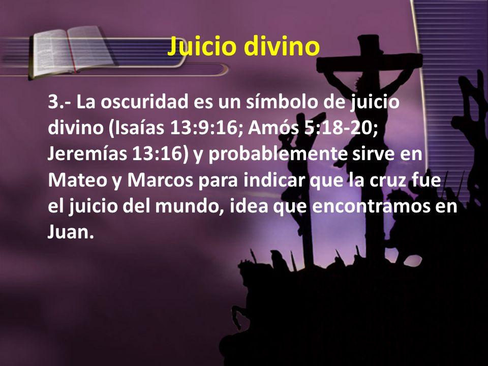Juicio divino 3.- La oscuridad es un símbolo de juicio divino (Isaías 13:9:16; Amós 5:18-20; Jeremías 13:16) y probablemente sirve en Mateo y Marcos p
