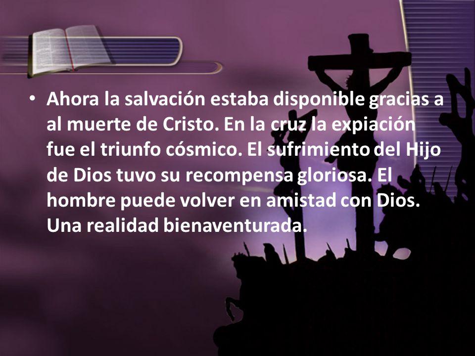 Amistad con Dios Ahora la salvación estaba disponible gracias a al muerte de Cristo. En la cruz la expiación fue el triunfo cósmico. El sufrimiento de