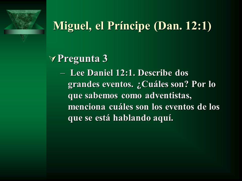 Miguel, el Príncipe (Dan. 12:1) Pregunta 3 Pregunta 3 – Lee Daniel 12:1. Describe dos grandes eventos. ¿Cuáles son? Por lo que sabemos como adventista