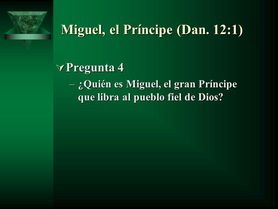 Miguel, el Príncipe (Dan. 12:1) Pregunta 4 Pregunta 4 –¿Quién es Miguel, el gran Príncipe que libra al pueblo fiel de Dios?