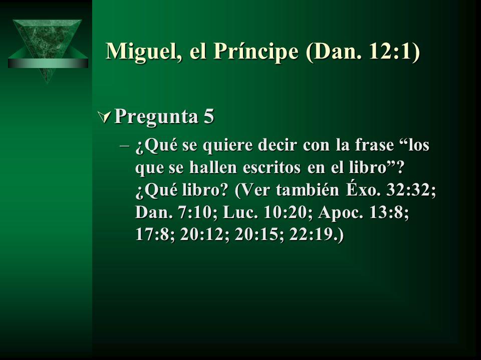 Miguel, el Príncipe (Dan. 12:1) Pregunta 5 Pregunta 5 –¿Qué se quiere decir con la frase los que se hallen escritos en el libro? ¿Qué libro? (Ver tamb