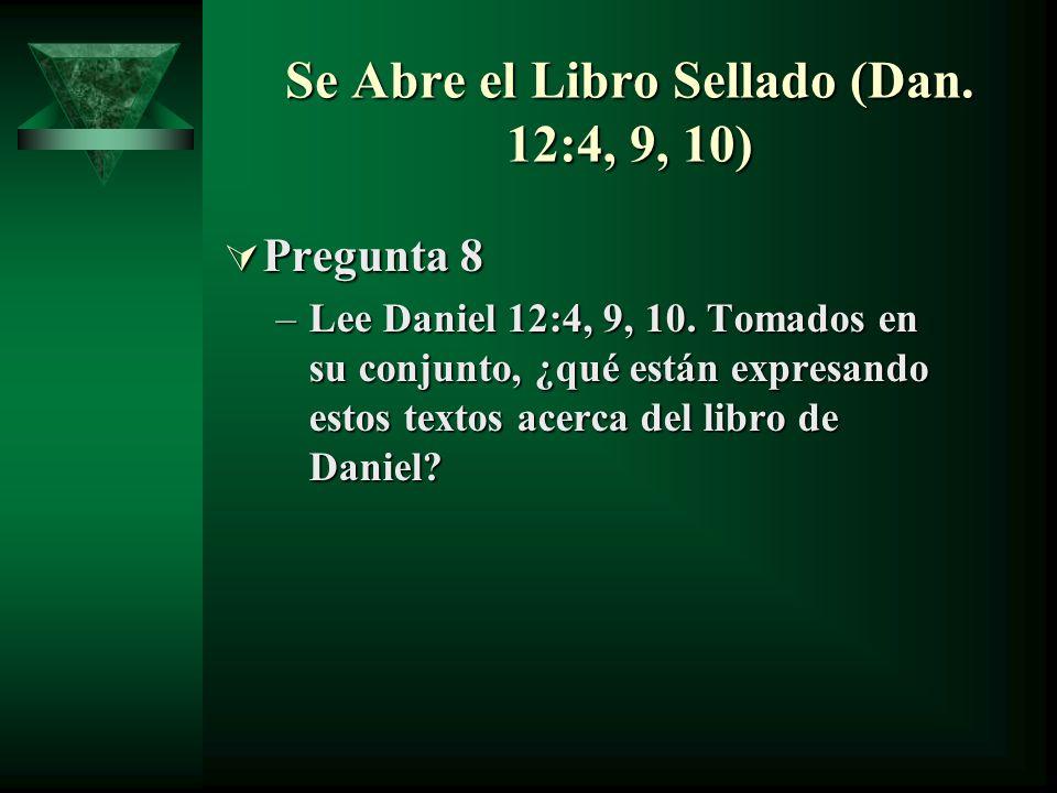 Se Abre el Libro Sellado (Dan. 12:4, 9, 10) Pregunta 8 Pregunta 8 –Lee Daniel 12:4, 9, 10. Tomados en su conjunto, ¿qué están expresando estos textos