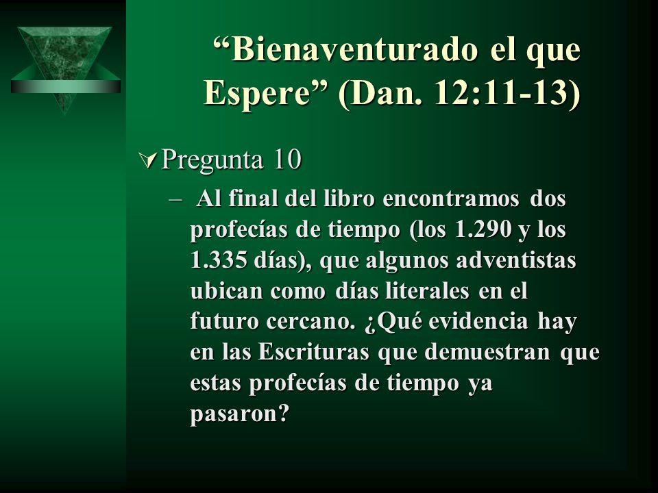 Bienaventurado el que Espere (Dan. 12:11-13) Bienaventurado el que Espere (Dan. 12:11-13) Pregunta 10 Pregunta 10 – Al final del libro encontramos dos