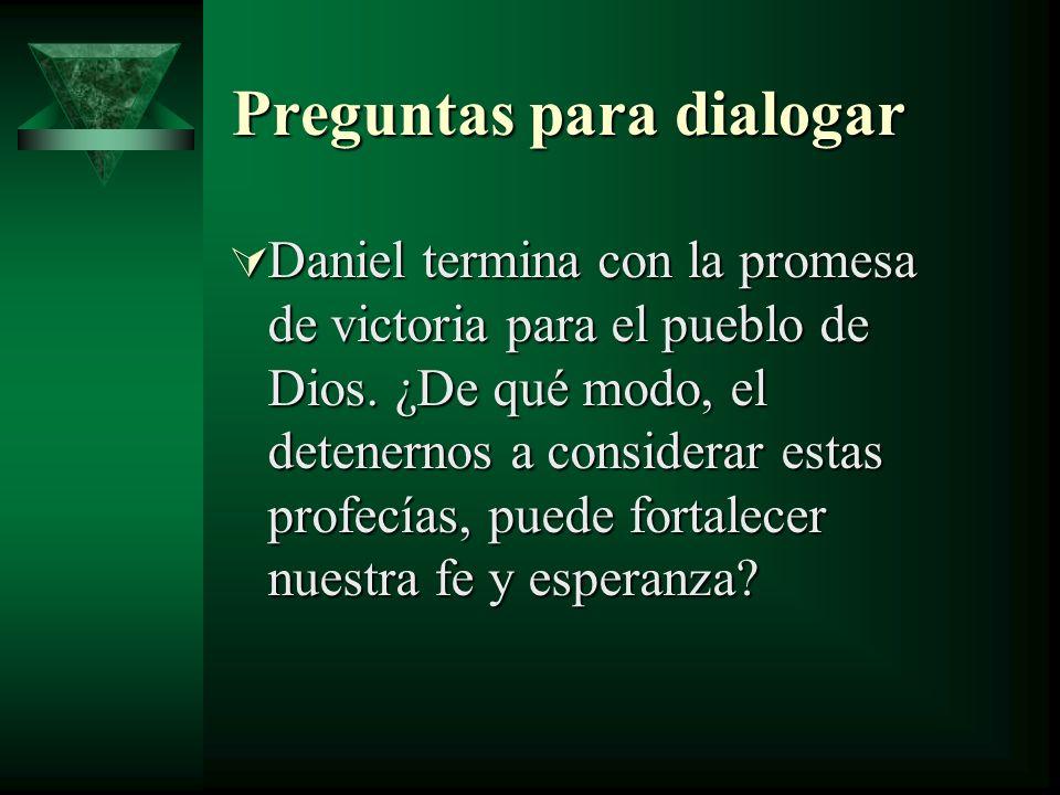 Preguntas para dialogar Daniel termina con la promesa de victoria para el pueblo de Dios. ¿De qué modo, el detenernos a considerar estas profecías, pu