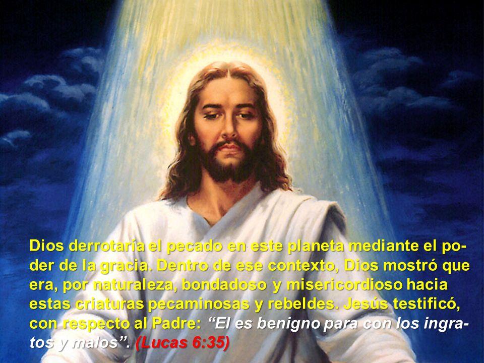 Dios derrotaría el pecado en este planeta mediante el po- der de la gracia. Dentro de ese contexto, Dios mostró que era, por naturaleza, bondadoso y m