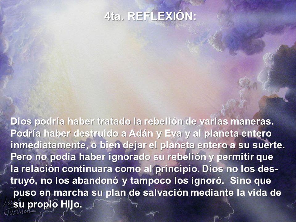Dios podría haber tratado la rebelión de varias maneras. Podría haber destruido a Adán y Eva y al planeta entero inmediatamente, o bien dejar el plane