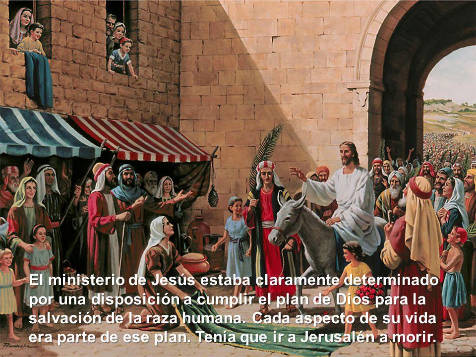 El ministerio de Jesús estaba claramente determinado por una disposición a cumplir el plan de Dios para la salvación de la raza humana. Cada aspecto d
