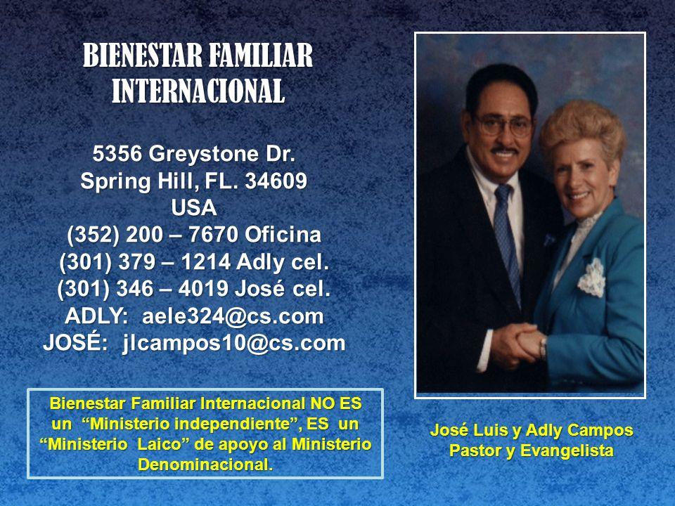 BIENESTAR FAMILIAR INTERNACIONAL 5356 Greystone Dr. Spring Hill, FL. 34609 USA (352) 200 – 7670 Oficina (301) 379 – 1214 Adly cel. (301) 346 – 4019 Jo
