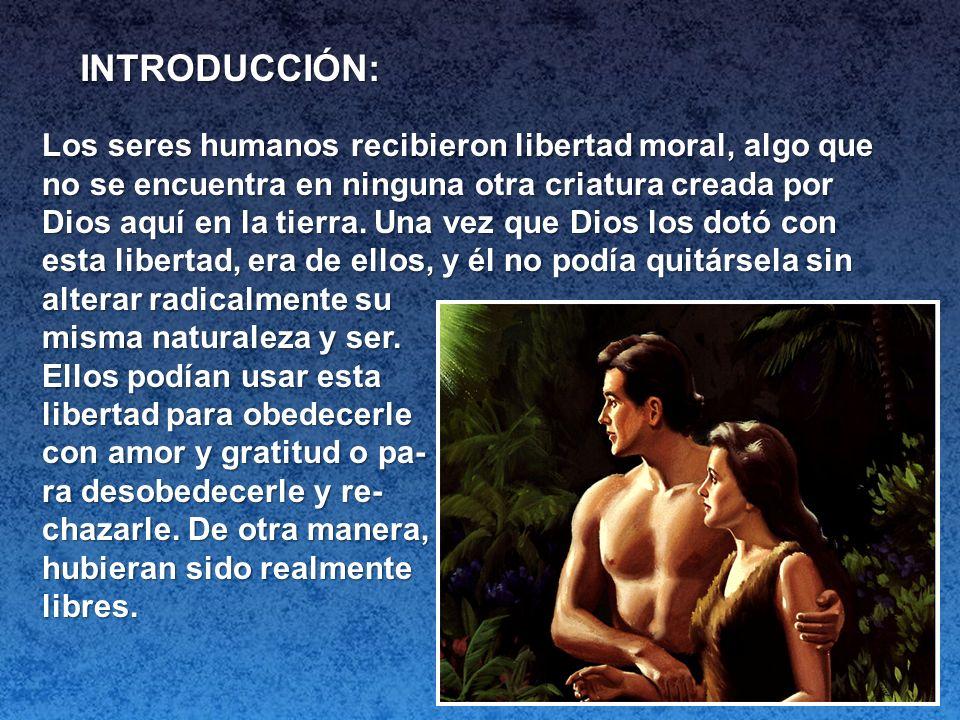 INTRODUCCIÓN: Los seres humanos recibieron libertad moral, algo que no se encuentra en ninguna otra criatura creada por Dios aquí en la tierra. Una ve