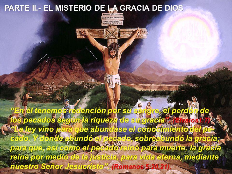 PARTE II.- EL MISTERIO DE LA GRACIA DE DIOS En él tenemos redención por su sangre, el perdón de los pecados según la riqueza de su gracia. (Efesios1:7