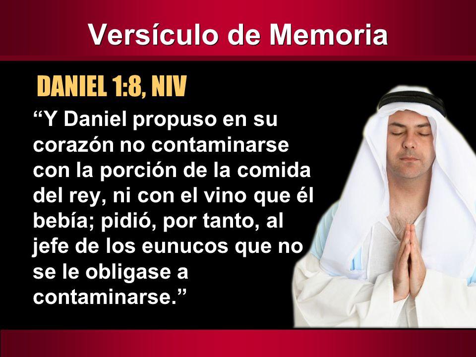Versículo de Memoria DANIEL 1:8, NIV Y Daniel propuso en su corazón no contaminarse con la porción de la comida del rey, ni con el vino que él bebía;