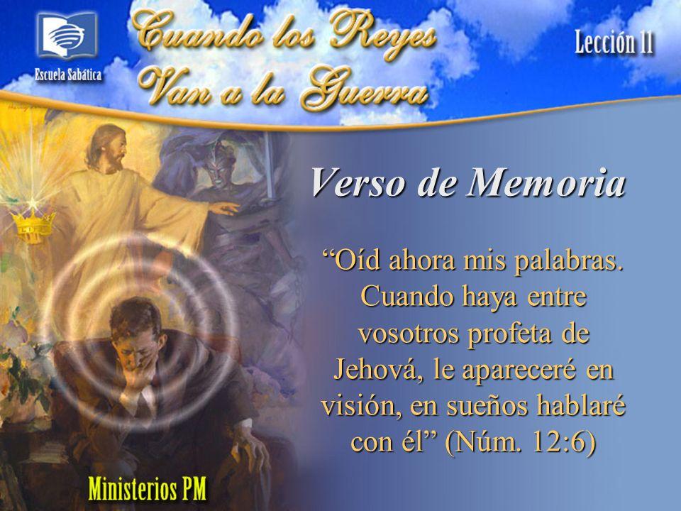 Oíd ahora mis palabras. Cuando haya entre vosotros profeta de Jehová, le apareceré en visión, en sueños hablaré con él (Núm. 12:6) Verso de Memoria
