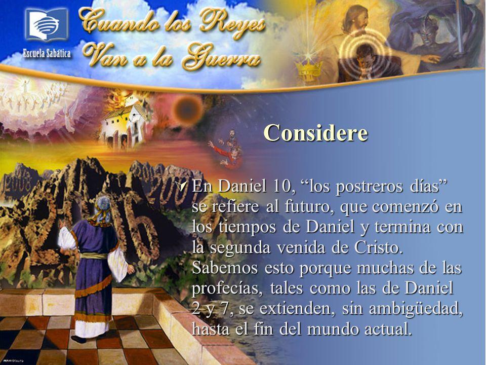 En Daniel 10, los postreros días se refiere al futuro, que comenzó en los tiempos de Daniel y termina con la segunda venida de Cristo. Sabemos esto po